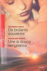 Maureen Child et Charlene Sands - De brûlants souvenirs ; Une si douce vengeance.