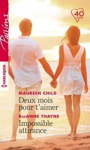 Maureen Child et RaeAnne Thayne - Deux mois pour t'aimer - Impossible attirance.