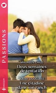 Maureen Child et Kathy Douglass - Deux semaines de tentation - Une citadine dans son ranch.