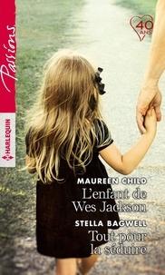 Maureen Child et Stella Bagwell - L'enfant de Wes Jackson - Tout pour la séduire.