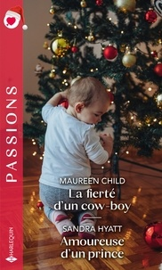 Maureen Child et Sandra Hyatt - La fierté d'un cow-boy - Amoureuse d'un prince.