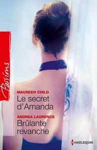 Maureen Child et Andrea Laurence - Le secret d'Amanda - Brûlante revanche.