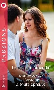 Maureen Child et Barbara Dunlop - Le secret d'Amanda ; L'amour à toute épreuve.