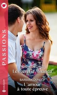 Maureen Child et Barbara Dunlop - Le secret d'Amanda - L'amour à toute épreuve.