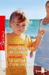 Maureen Child et Helen Lacey - Pour le sourire de Connor - Le vertige d'une rencontre.