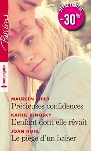 Maureen Child et Kathie DeNosky - Précieuses confidences ; L'enfant dont elle rêvait ; Le piège d'un baiser.