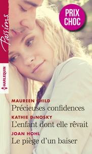Maureen Child et Kathie DeNosky - Précieuses confidences - L'enfant dont elle rêvait - Le piège d'un baiser.