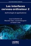 Maureen Clerc et Laurent Bougrain - Les interfaces cerveau-ordinateur - Volume 2, Technologie et applications.