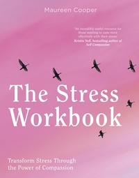 Maureen Cooper - The Stress Workbook - Transform Stress Through the Power of Compassion.