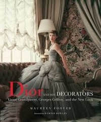 Maureen Footer - Dior and his decorators - Victor Grandpierre, Georges Geffroy and the new look.
