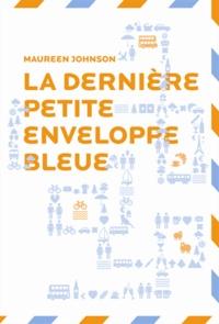 Maureen Johnson - La dernière petite enveloppe bleue.