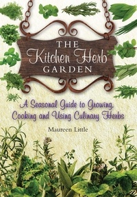 Maureen Little - The Kitchen Herb Garden - A Seasonal Guide to Growing, Cooking and Using Culinary Herbs.