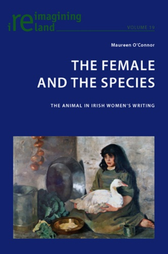 Maureen O'connor - The Female and the Species - The Animal in Irish Women's Writing.