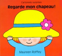 Maureen Roffey - Regarde mon chapeau !.