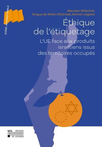 Maureen Walschot et Wilde d'estmael tanguy De - Éthique de l'étiquetage - L'UE face aux produits israéliens issus des territoires occupés.