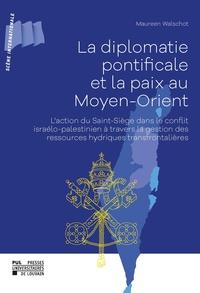 Maureen Walschot - La diplomatie pontificale et la paix au Moyen-Orient - L'action du Saint-Siège dans le conflit israélo-palestinien à travers la gestion des ressources hydriques transfrontalières.