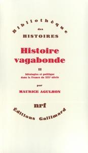 Maurice Agulhon - Histoire vagabonde - Tome 2, Idéologies et politique dans la France du XIXe siècle.