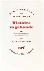 Maurice Agulhon - Histoire vagabonde - Tome 3, La politique en France, d'hier à aujourd'hui.