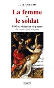 Maurice Agulhon - La femme et le soldat - Viols et violences de guerre du Moyen Age à nos jours.