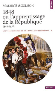 Maurice Agulhon - Nouvelle histoire de la France contemporaine - Tome 8, 1848 ou l'apprentissage de la République 1848-1852.