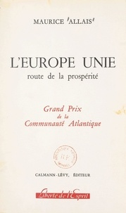 Maurice Allais et Raymond Aron - L'Europe unie : route de la prospérité.