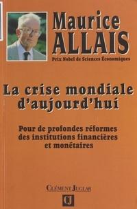 Maurice Allais - La crise mondiale d'aujourd'hui - Pour de profondes réformes des institutions financières et monétaires.