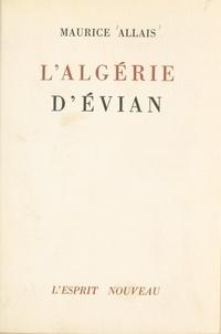 Maurice Allais - Les accords d'Évian - Le référendum et la résistance algérienne, l'autorité, la majorité, le droit.