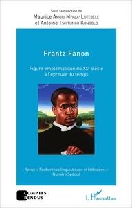 Maurice Amuri Mpala-Lutebele et Antoine Tshitungu Kongolo - Frantz Fanon - Figure emblématique du XXe siècle à l'épreuve du temps.