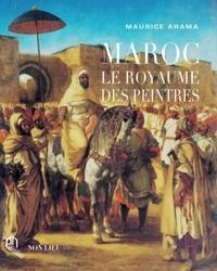 Maurice Arama - Maroc - Le royaume des peintres.