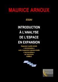 """Maurice Arnoux - Introduction à l'analyse de l'espace en expansion - Expansion à petite échelle """"microscopique"""" suite à une expansion à grande échelle macroscopique de l'astronome Hubble."""