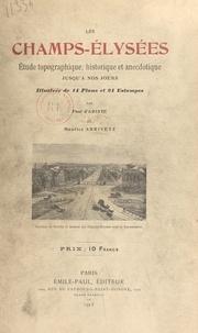 Maurice Arrivetz et Paul d'Ariste - Les Champs-Élysées - Étude topographique, historique et anecdotique jusqu'à nos jours, illustrée de 14 plans et 24 estampes.