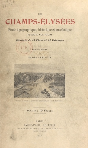 Les Champs-Élysées. Étude topographique, historique et anecdotique jusqu'à nos jours, illustrée de 14 plans et 24 estampes