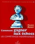 Maurice Ashley - Comment gagner aux échecs - Les compétences indispensables.