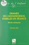 Maurice Attia et Michel Soulé - Drames de l'adolescence, familles en séance - Récits cliniques.