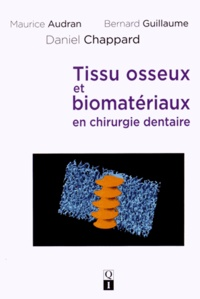 Maurice Audran et Bernard Guillaume - Tissu osseux et biomatériaux en chirurgie dentaire.