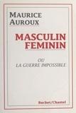Maurice Auroux - Masculin, féminin ou La guerre impossible.