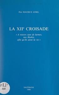 Maurice Avril - La XIIe croisade : «À travers tant de larmes, nos Harkis, afin qu'ils aient la vie».