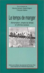 Maurice Aymard et Claude Grignon - Le temps de manger - Alimentation, emploi du temps et rythmes sociaux.