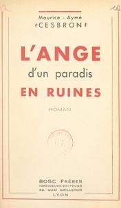 Maurice-Aymé Cesbron - L'ange d'un paradis en ruines.