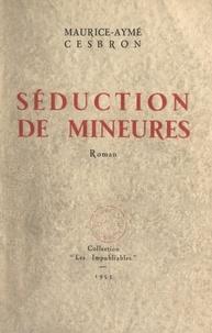 Maurice-Aymé Cesbron - Séduction de mineures.
