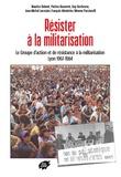 Maurice Balmet et Patrice Bouveret - Résister à la militarisation - Le Groupe d'action et de résistance à la militarisation Lyon 1967-1984.