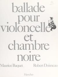 Maurice Baquet et Robert Doisneau - Ballade pour violoncelle et chambre noire.