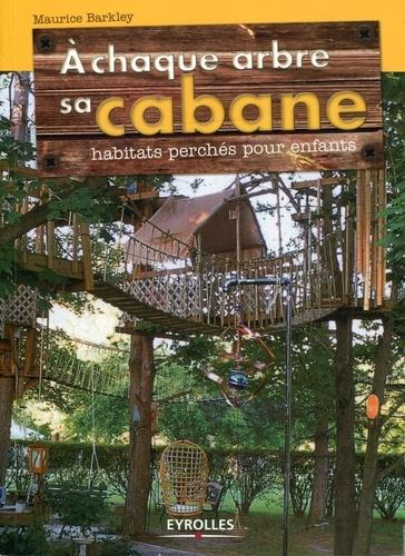 Maurice Barcley - A chaque arbre sa cabane - Habitats perchés pour enfants.