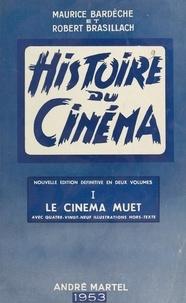Maurice Bardèche et Robert Brasillach - Histoire du cinéma (1). Le cinéma muet - Avec 89 illustrations hors-texte.