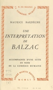 """Maurice Bardèche et  Collectif - Une interprétation de Balzac - Accompagnée d'une suite en noir de """"La comédie humaine""""."""