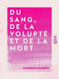 Maurice Barrès - Du sang, de la volupté et de la mort.
