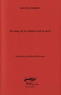 Maurice Barrès - Du Sang, de la voulpté et de la mort.