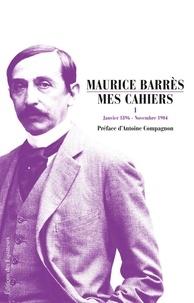 Maurice Barrès - Mes Cahiers - Tome 1 ; Janvier 1896 - Novembre 1904.