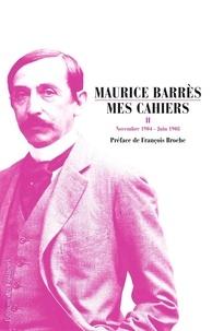 Maurice Barrès - Mes cahiers - Tome 2 : Novembre 1904 - Juin 1908.