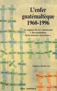 """Maurice Barth - L'enfer guatémaltèque 1960-1996. - Le rapport de la Commission """" Reconstitution de la mémoire historique """"."""